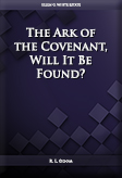 The Ark of the Covenant, Will It Be Found?