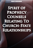 Spirit of Prophecy Counsels Relating To Church-State Relationships