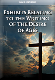 Exhibits Relating to the Writing of The Desire of Ages