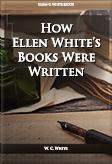 How Ellen White's Books Were Written