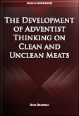 The Development of Adventist Thinking on Clean and Unclean Meats