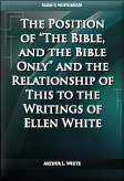 """The Position of """"The Bible, and the Bible Only"""" and the Relationship of This to the Writings of Ellen White"""