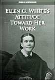 Ellen G. White's Attitude Toward Her Work