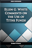 Ellen G. White Comments on the Use of Tithe Funds