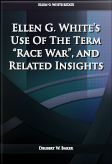 """Ellen G. White's Use Of The Term """"Race War"""", and Related Insights"""