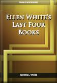 Ellen White's Last Four Books