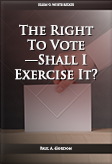 The Right To Vote—Shall I Exercise It?