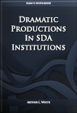 Dramatic Productions In SDA Institutions