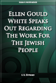 Ellen Gould White Speaks Out Regarding The Work For The Jewish People
