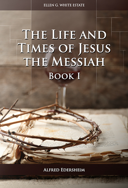 The Life and Times of Jesus the Messiah—Book I