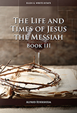 The Life and Times of Jesus the Messiah—Book III